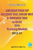 Jurisdiction of Income Tax, Delhi Vat & Service Tax in Delhi With Training Module 2012-13