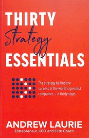 Thirty Essentials: Strategy: The key strategy behind the success of the worlds greatest companies in thirty steps