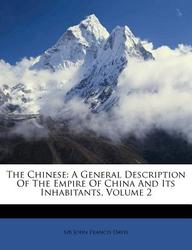 The Chinese: A General Description of the Empire of China and Its Inhabitants, Volume 2