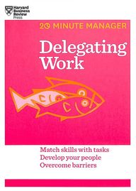 Delegating Work : 20 Minute Manager Series