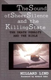 The Sound of Sheer Silence and the Killing State: The Death Penalty and the Bible (Studies in Peace and Scripture)