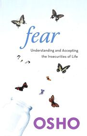 Fear : Understanding & Accepting The Insecurities Of Life