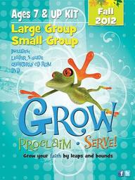 Grow, Proclaim, Serve! Large Group/Small Group Ages 7 & Up Fall 2012: Grow Your Faith by Leaps and Bounds