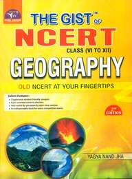 Gist Of Geography Class 6 To 12 : Ncert