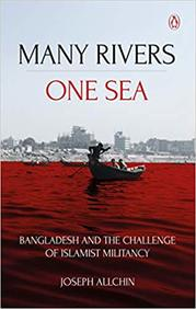Many Rivers One Sea : Bangladesh & The Challenge Of Islamist Militancy