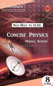 Self Help To Concise Physics Class 8 Middle School : Icse