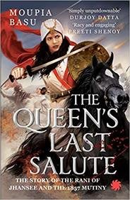 Queens Last Salute : The Story Of The Rani Of Jhansee & The 1857 Mutiny