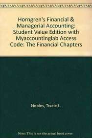 Horngren's Financial & Managerial Accounting: Student Value Edition with Myaccountinglab Access Code: The Financial Chapters