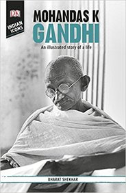 Dk Indian Icons : Mohandas K Gandhi An Illustrated Story Of A Life