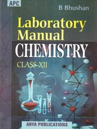 Buy Laboratory Manual In Chemistry Class 12 : Cbse book : Bhushan B