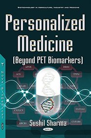 Personalized Medicine: Beyond PET Biomarkers (Biotechnology in Agriculture, Industry and Medicine)