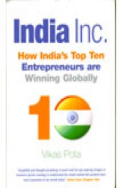 India Inc. How Indias Top Ten Entrepreneurs Are Winning Globally