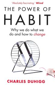 Power Of Habit : Why We Do What We Do & How To Change