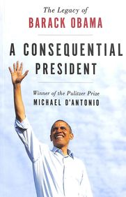 Consequential President : The Legacy Of Barak Obama