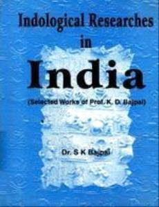 Indological Researches in India: Selected Works of Prof. K.D. Bajpai