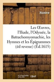 Les Oeuvres: L'Iliade, L'Odyssee, La Batrachomyomachie, Les Hymnes Et Les Epigrammes, L'Odyssee, (Litterature) (French Edition)