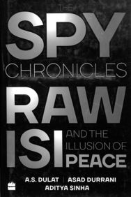 Spy Chronicles : Raw Isi & The Illusion Of Peace