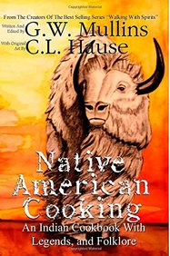 Native American Cooking An Indian Cookbook With Legends, And Folklore (Walking With Spirits)