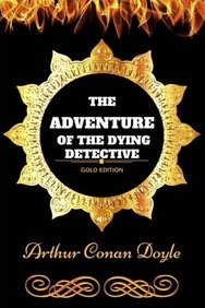 The Adventure Of The Dying Detective: By Sir Arthur Conan Doyle - Illustrated