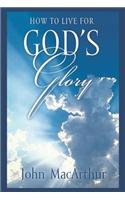 How to Live for God's Glory