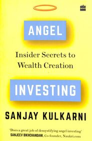 Angel Investing : Insider Secrets To Ride The Wealth Creation Roller Coaster