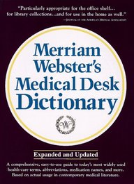 Merriam Webster*s Medical Desk Dictionary