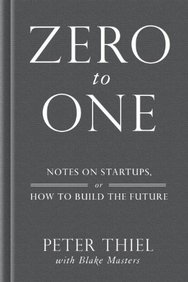 Zero to One: Notes on Start-ups, or How to Build the Future