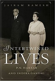 Intertwined Lives : P N Haksar & Indira Gandhi