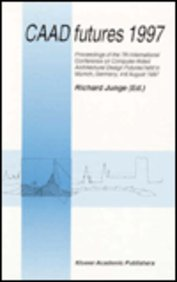 Caad Futures 1997: Proceedings Of The 7th International Conference On Computer Aided Architectural Design Futures Held In Munich