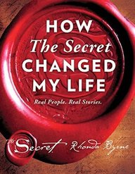 How The Secret Changed My Life: Real People. Real Stories. Real Life.