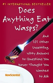 Does Anything Eat Wasps?: And 101 Other Unsettling, Witty Answers To Questions You Never Thought You Wanted To Ask
