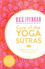 Core Of The Yoga Sutras: The Definitive Guide To The Philosophy Of Yoga