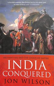 India Conquered : Britains Raj And The Chaos Of Empire