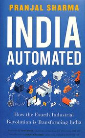 India Automated : How The Fourth Industrial Revolution Is Transforming India