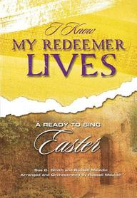 I Know My Redeemer Lives: A Ready To Sing Easter