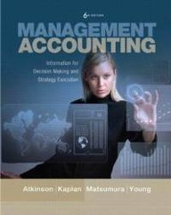 Management Accounting: Information for Decision-Making and Strategy Execution and myAccountingLab with Pearson eText Student Access Code Card for Management Accounting Package (6th Edition)