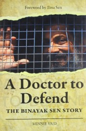 Doctor To Defend - The Binayak Sen Story