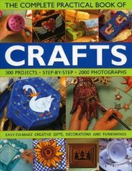 Complete Practical Book Of Crafts: 300 Projects, Step-By-Step In 2000 Photographs