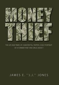 Money Thief: The life and times of a master Till-Tapper. A self-portrait of a former thief and drug addict