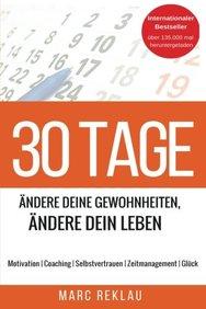 30 Tage - Ändere Deine Gewohnheiten, ändere Dein Leben: Motivation   Coaching   Selbstvertrauen   Zeitmanagement   Glück (German Edition)