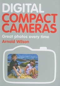 Digital Compact Cameras : Great Photos Every Time