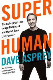 Super Human : The Bulletproof Plan To Age Backward & Maybe Even Live Forever