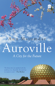 Auroville : A City For The Future