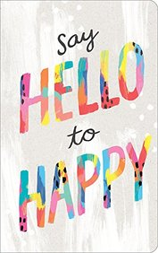 Say hello to happy.(Write Now Journal) (Write Now Journals)