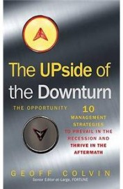 Upside Of The Downturn - Opportunity 10 Management Strategies To Prevail In The Recession & Thriv