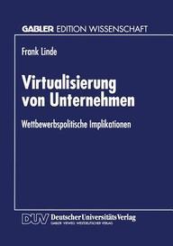 Virtualisierung von Unternehmen: Wettbewerbspolitische Implikationen (Gabler Edition Wissenschaft) (German Edition)