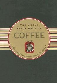 The Little Black Book Of Coffee: The Essential Guide To Your Favorite Perk-Me-Up