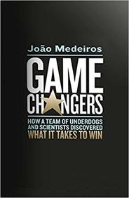 Game Changers : How A Team Of Underdogs And Scientists Discovered What It Takes To Win
