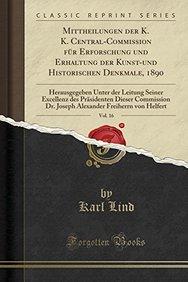 Mittheilungen Der K. K. Central-Commission Fur Erforschung Und Erhaltung Der Kunst-Und Historischen Denkmale, 1890, Vol. 16: Herausgegeben Unter Der ... Freiherrn Von Helfert (German Edition)