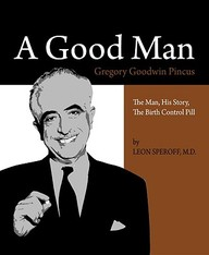 A Good Man: The Man, His Story, The Birth Control Pill